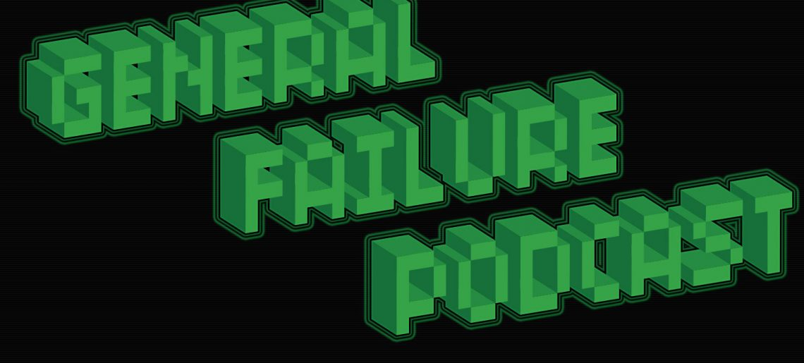General Failure Ep. 35 – #NotPokemonOrOverwatch