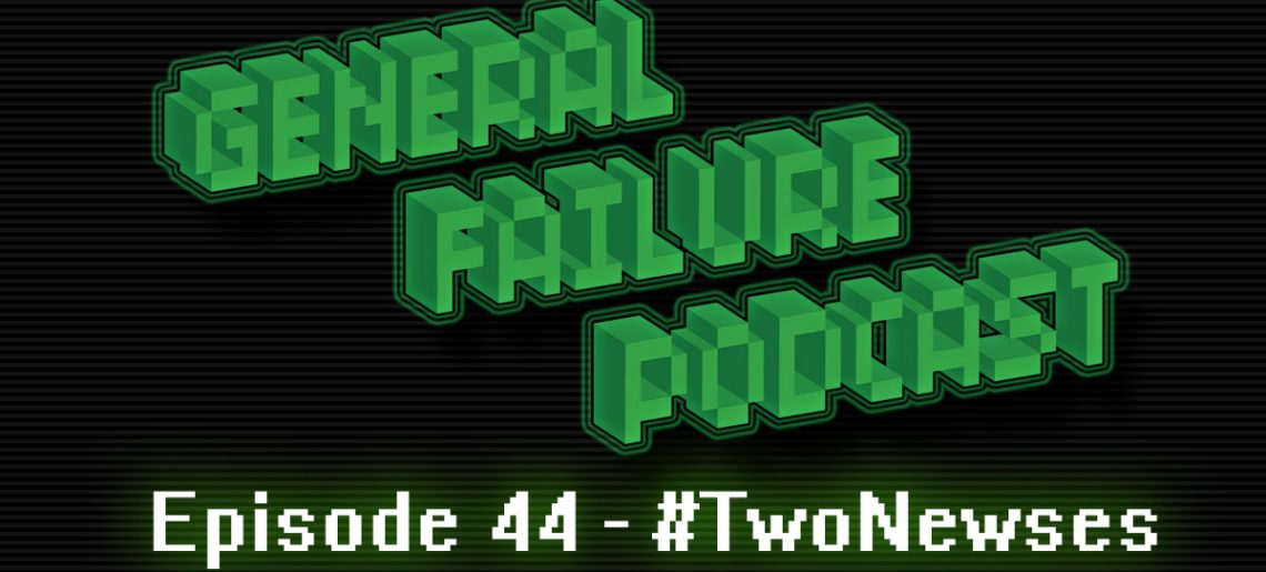 General Failure Ep. 44 – #TwoNewses