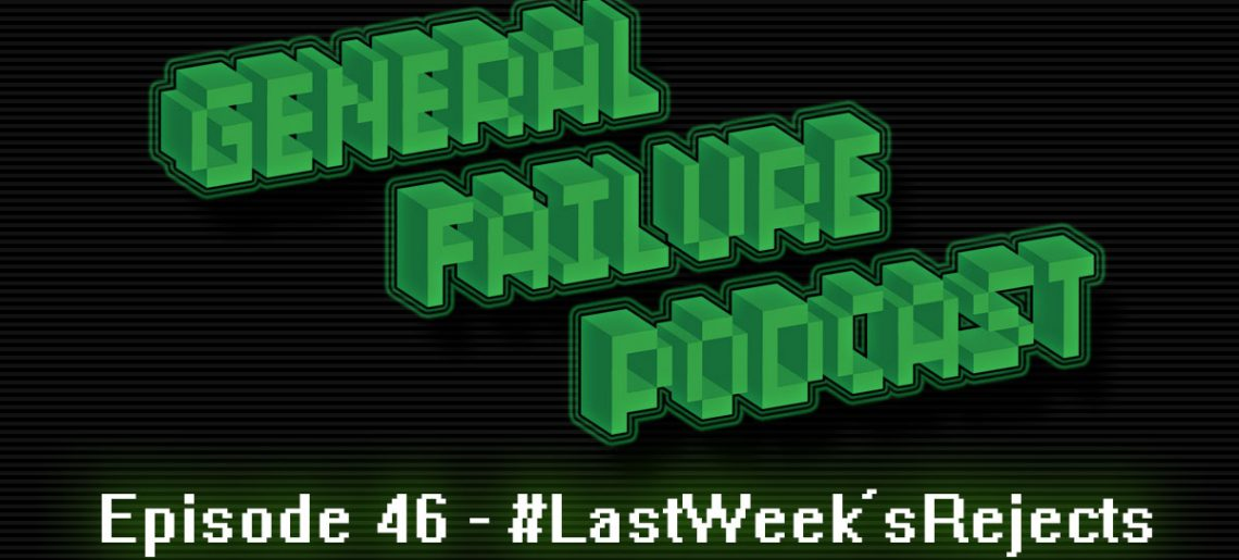 General Failure Ep. 46 – #LastWeek'sRejects