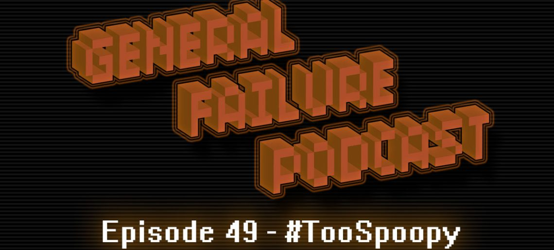 General Failure Ep. 49 – #TooSpoopy